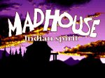 Madhouse - Indian Spirit